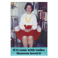 If It Came With Vodka Maureen Loved It Fridge Magnet