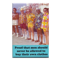 Proof The Men Should Never Be Allowed To Buy Their Own Clothes Fridge Magnet