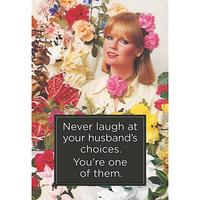 Never Laugh At Your Husbands Choices. You're One Of Them Greeting Card