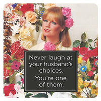 Never Laugh At Your Husband's Choices. You're One Of Them Single Coaster