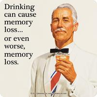 Drinking Can Cause Memory Loss? Or Even Worse, Memory Loss Single Coaster