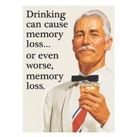 Drinking Can Cause Memory Loss? Or Even Worse, Memory Loss Fridge Magnet