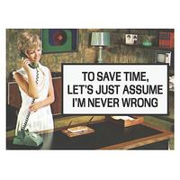 To Save Time, Let's Just Assume I'm Never Wrong Fridge Magnet