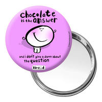 "Vimrod ""Chocolate is the answer"" Button Mirror"