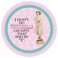 "I Don't Do Housework On Days That End In A ""Y"" Round Tin Tray"