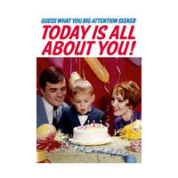 Guess What You Big Attention Seeker, Today Is All About You! Greeting Card