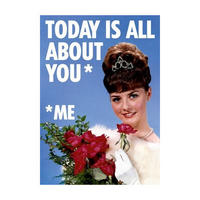 Today Is All About You* (*Me) Greeting Card