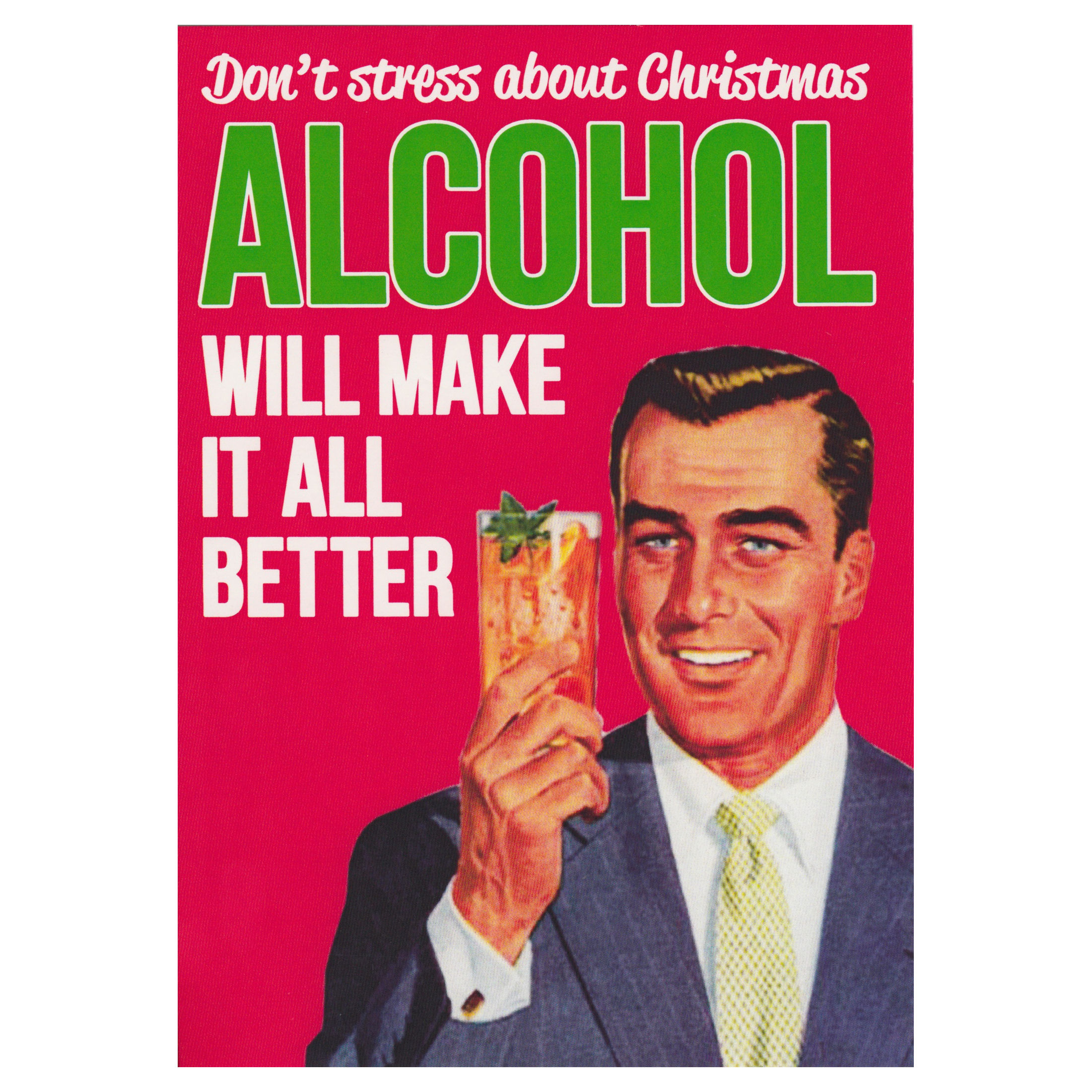 Don?t Stress About Christmas. Alcohol Will Make It All Better Greeting Card