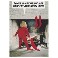 Santa, Hurry Up And Get You Arse Down Here! Greeting Card