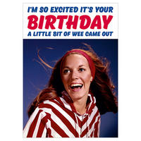 I'm So Excited It's Your Birthday A Little Bit Of Wee Came Out Greeting Card