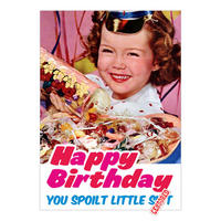 Happy Birthday You Spoilt Little Sh*t Greeting Card