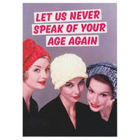 Let Us Never Speak Of Your Age Again Greeting Card