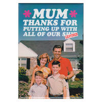 Mum Thanks For Putting Up With All Of Our Sh*t Fridge Magnet.
