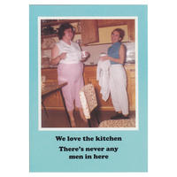 We love the kitchen There's never any men in here Greetings Card