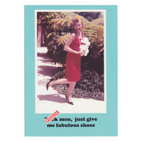 F*ck men, just give me fabulous shoes Greetings Card