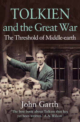 Tolkien and the Great War The Threshold of Middle-earth by John Garth