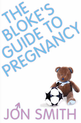 The Bloke's Guide to Pregnancy by Jon Smith Book Paperback NEW  2004