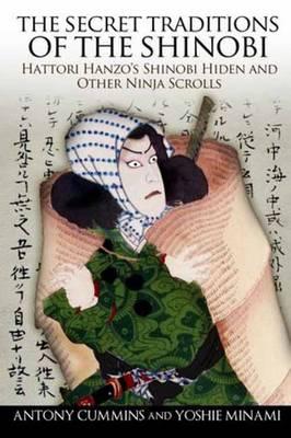 The Secret Traditions of the Shinobi: Hattori Hanzo's Shinobi Hiden and Other...