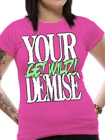 Your Demise (Get Wild) T-shirt