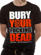 Bury Your Dead (Fucking Dead) T-shirt