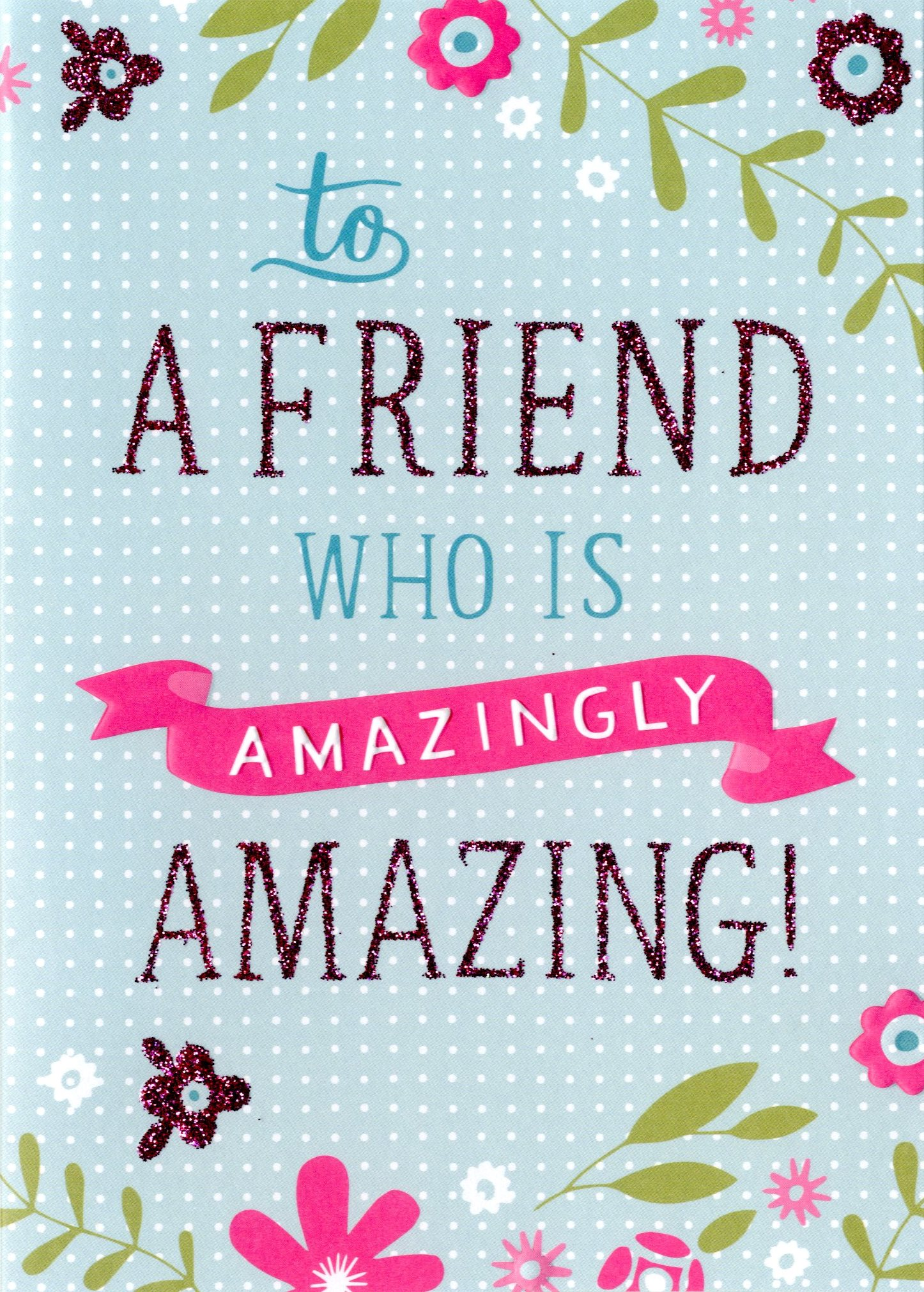 Amazingly amazing friend birthday card cards love kates Amazing christmas gifts for your best friend