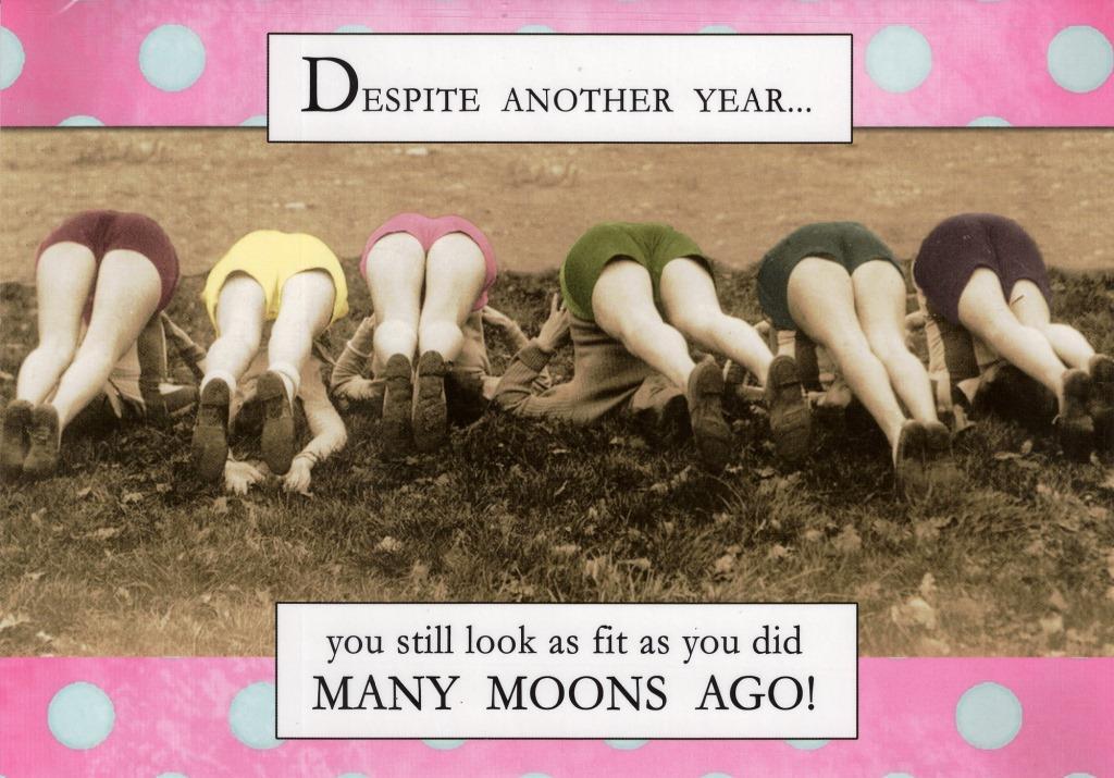 STILL LOOK FIT MANY MOONS FUNNY JOKE BIRTHDAY CARD – Funny Girl Birthday Cards