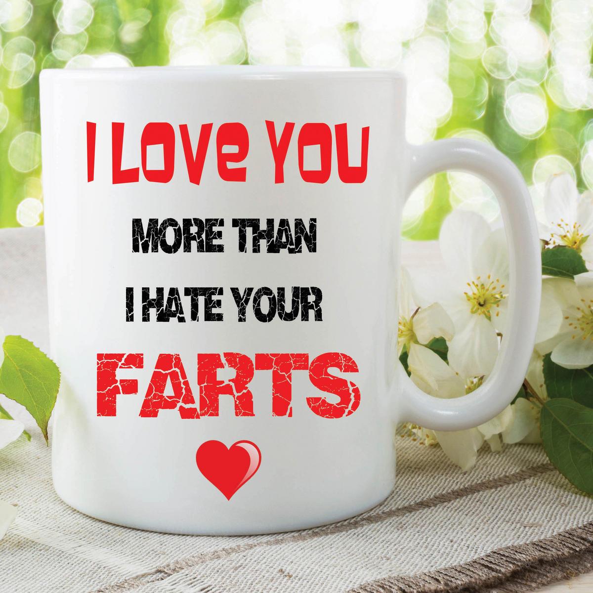 Fart Mug I Love You More Than I Hate Your Farts Funny Novelty Gift Cup WSDMUG593