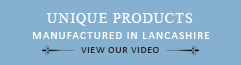 UNIQUE PRODUCTS - manufactured in lancashire - View our video