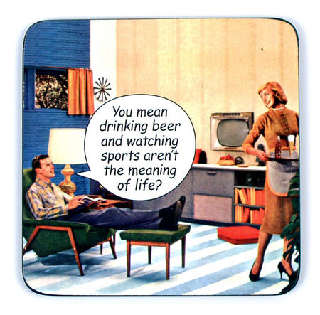 Cool Coaster - You Mean Drinking Beer And Watching Sports Aren't The Meaning Of Life?