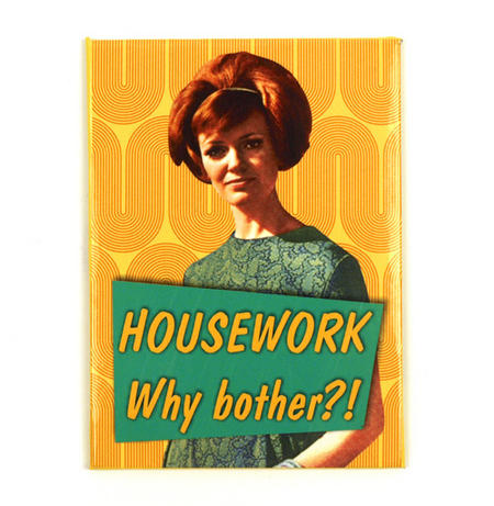 Housework-Why Bother ?! Fridge Magnet