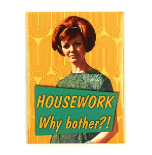 Housework-Why Bother ?! Fridge Magnet Thumbnail 1