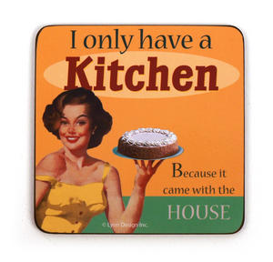 Cool Coaster I Only Have A Kitchen Because...