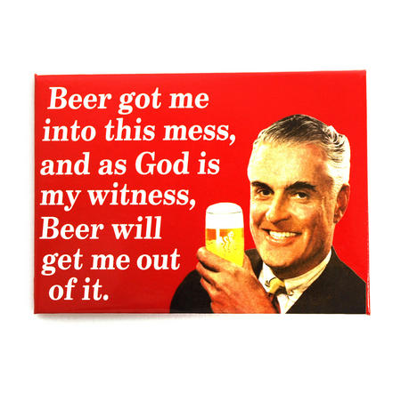 Beer Got Me Into This Mess And As God Is My Witness, Beer Will Get Me Out Of It Fridge Magnet