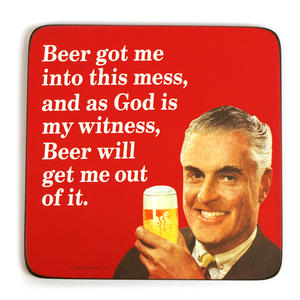 Cool Coaster 'Beer Got Me Into This Mess, And As God Is My Witness, Beer Will Get Me Out Of It.'