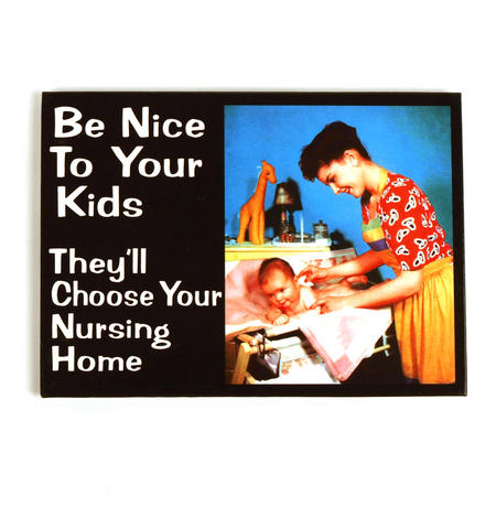 Be Nice To Your Kids. They Choose Your Nursing Home Fridge Magnet