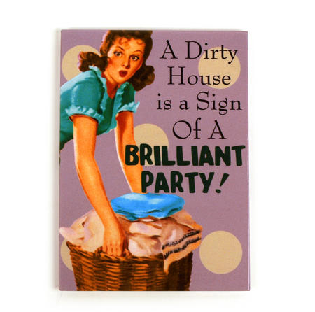 Fridge Magnet 'A Dirty House Is A Sign Of Brilliant Party'