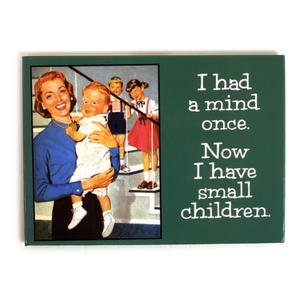 I Had A Mind Once / Small Children... Steel Fridge Magnet Thumbnail 1