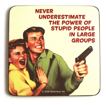 Cool Coaster - Never Underestimate The Power Of Stupid