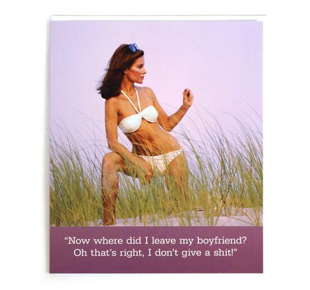 Greetings Card - 'Now Where Did I Leave My Boyfriend? Oh, That's Right, I Don't Give A Shit'