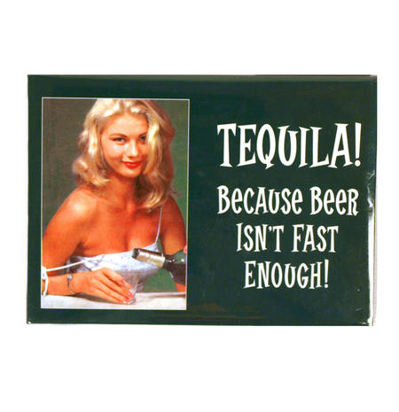 Tequila! Because Beer Isn't Fast Enough' Fridge Magnet