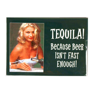 Tequila! Because Beer Isn't Fast Enough' Fridge Magnet Thumbnail 1