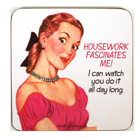 Cool Coaster - Housework Fascinates Me. I Can Watch You Do It All Day Long.