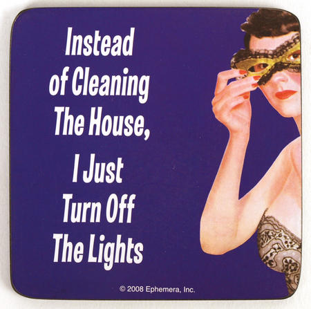Cool Coaster 'Instead Of Cleaning The House, I Just Turn Off The Lights'