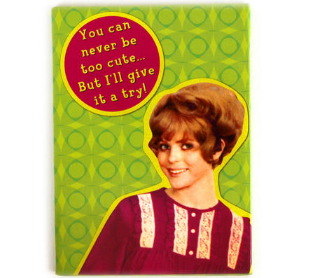 You Can Never Be Too Cute Fridge Magnet