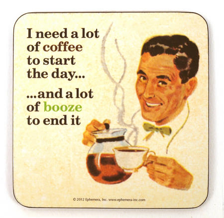 Cool Coaster 'I Need A Lot Of Coffee To Start The Day And A Lot Of Booze To End It'