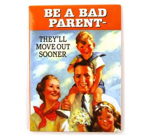 Be A Bad Parent. They'Ll Move Out Sooner' Fridge Magnet Thumbnail 1