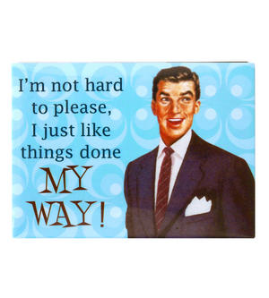 Fridge Magnet - I'm Not Hard To Please I Just Want Things Done My Way Thumbnail 1
