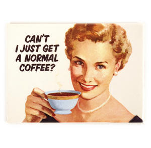 Fridge Magnet - 'Can't I Get A Normal Coffee Around Here?' Thumbnail 1