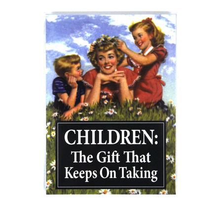 Fridge Magnet - Children: The Gift That Keeps On Taking