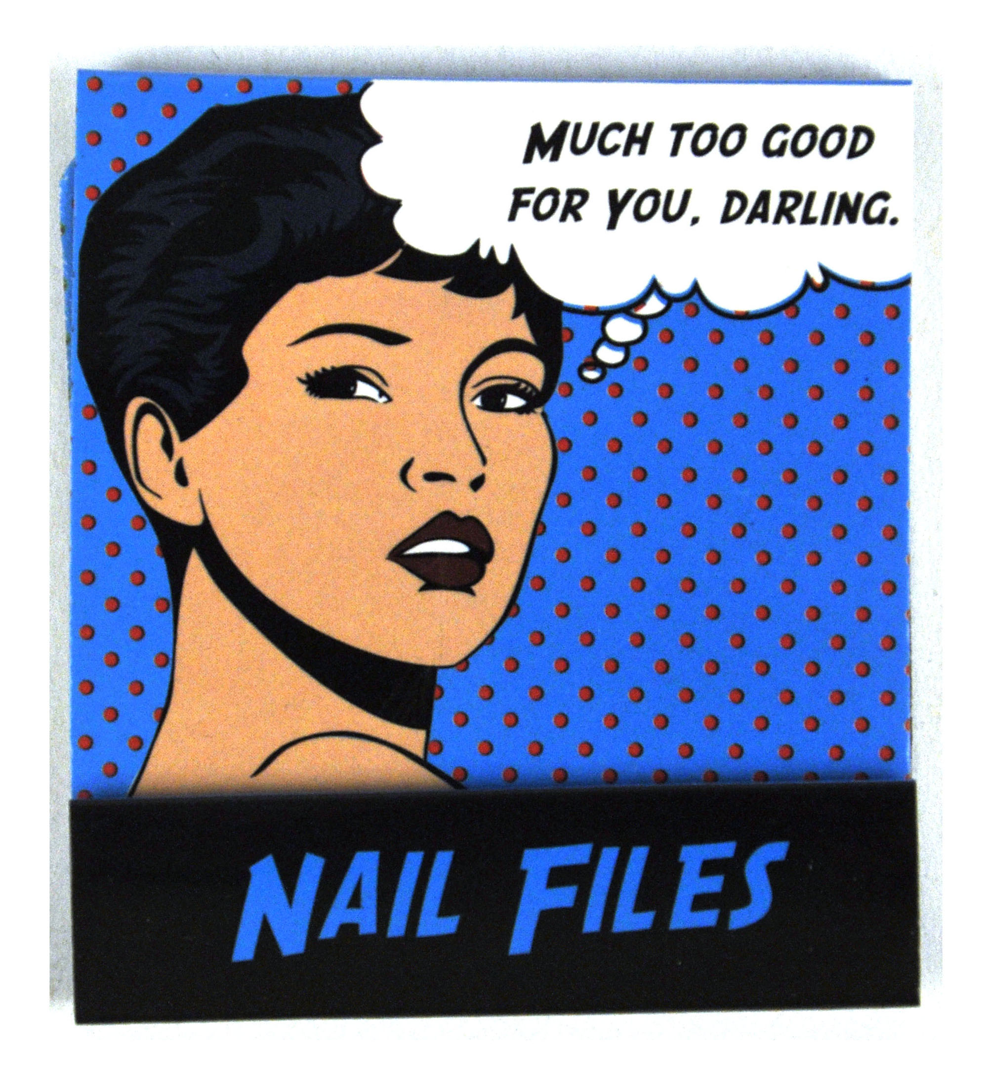 Pop Art Nail Files Much Too Good For You Darling | Pink Cat Shop